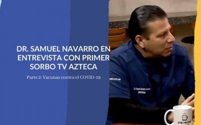 VACUNA CONTRA EL COVID-19 Entrevista con el Infectologo Dr. Samuel Navarro en Primer Sorbo TVAzteca