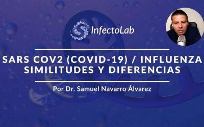 Principales Similitudes y Diferencias, SARS CoV2 y la Influenza por el Dr. Samuel Navarro Álvarez